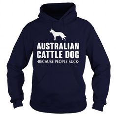 Australian Cattle Dog Because People Suck  T-Shirts, Hoodies ==►► Click Image to Shopping NOW!