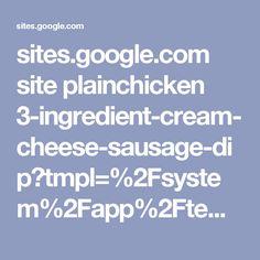 sites.google.com site plainchicken 3-ingredient-cream-cheese-sausage-dip?tmpl=%2Fsystem%2Fapp%2Ftemplates%2Fprint%2F&showPrintDialog=1