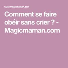 Comment se faire obéir sans crier ? - Magicmaman.com