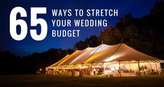 65 Ways to Stretch Your Wedding Budget Further - weddingfor1000.com featuring…