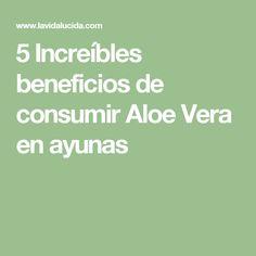5 Increíbles beneficios de consumir Aloe Vera en ayunas
