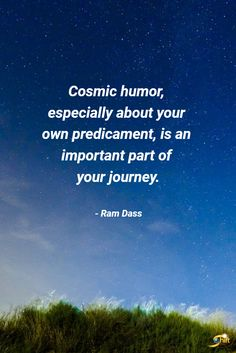 """""""Cosmic humor, especially about your own predicament, is an important part of your journey."""" - Ram Dass  #quote #quoteoftheday #inspirational #inspirationalquote  #motivationalquotes #RamDass #TheShiftNetwork http://theshiftnetwork.com/?utm_source=pinterest&utm_medium=social&utm_campaign=quote"""