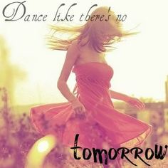 dance like there is no tomorrow