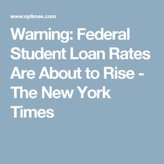 warning federal student loan rates are about to rise