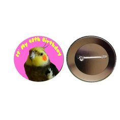 Cockatiel - 'It's My 40th Birthday' Pink 55mm Button Pin Badge (PG-0624)