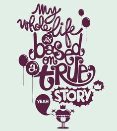 my whole life is based on a true story. yeah! #quote