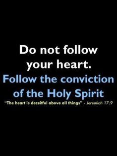 "Too many people say this, ""Just follow your heart""......dangerous...."