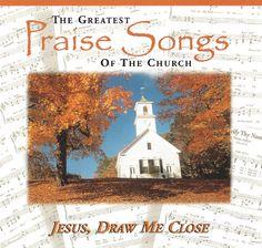 Maranatha! Music Greatest Praise Songs Of The Church Jesus Draw Me Close CD 2002