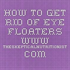 How to get rid of eye floaters www.theskepticaln...