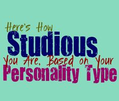 Here's How Studious You Are, Based on Your Personality Type