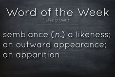 """Feature a vocabulary """"Word of the Week"""" in your classroom.    semblance (n.) a likeness; an outward appearance; an apparition    #commoncore #engchat #edchat #classroom #vocabulary #teachers #education"""