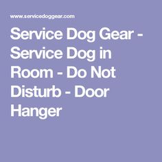 Service Dog Gear - Service Dog in Room - Do Not Disturb - Door Hanger