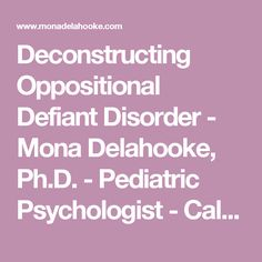 Deconstructing Oppositional Defiant Disorder - Mona Delahooke, Ph.D. - Pediatric Psychologist - California