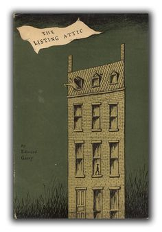 Edward Gorey, The Listing Attic, New York: Duell, Sloan (and Boston: Little, Brown), 1954.