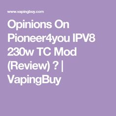 Opinions On Pioneer4you IPV8 230w TC Mod (Review) ? | VapingBuy
