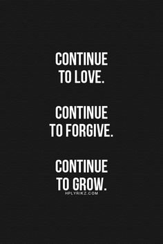 Continue to #love. Continue to #forgive. Continue to grow.