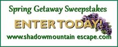 Sweepstakes!  Enter until June 30th to win a 2 night stay at Shadow Mountain Escape