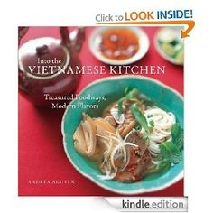 Into the Vietnamese Kitchen: Treasured Foodways, Modern Flavors [Kindle Edition], (kimiko matsushima, ramen, cookbook, great cuisine, japanese cooking, japanese cuisine, japanese food, noodles, noodles recipes, soba) cook-books