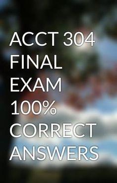 ACCT 304 FINAL EXAM 100% CORRECT ANSWERS -   ACCT 304 FINAL EXAM 100% CORRECT ANSWERS  #wattpad #short-story