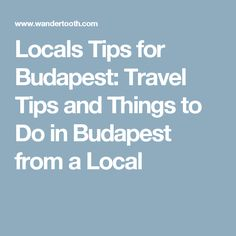 Locals Tips for Budapest: Travel Tips and Things to Do in Budapest from a Local