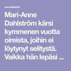 Mari-Anne Dahlström kärsi kymmenen vuotta oireista, joihin ei löytynyt selitystä. Vaikka hän lepäsi kuinka, hän oli aina väsynyt. Anna