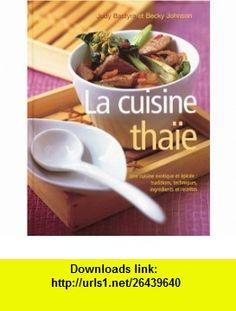 La cuisine thaïe  Une cuisine exotique et épicée (French Edition) (9782841982189) Judy Bastyra , ISBN-10: 2841982181  , ISBN-13: 978-2841982189 ,  , tutorials , pdf , ebook , torrent , downloads , rapidshare , filesonic , hotfile , megaupload , fileserve