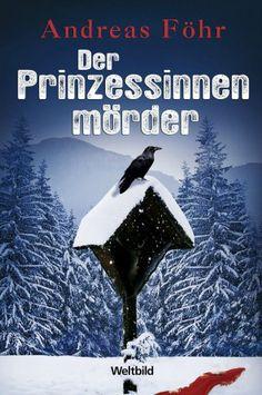 """""""Der Prinzessinnenmörder"""" von Andreas Föhr #Krimi #Weltbild #Bayern #Psychothriller"""