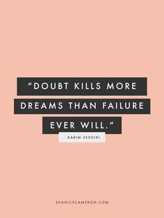 We learn from our fails, but when we chose to doubt, we will never know what…