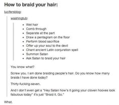 How to braid your hair. Excuse me while I go sit in the corner dying of laughter