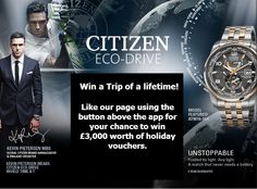 Win a trip of a lifetime! Like the Citizen Watch Facebook page for your chance to win holiday vouchers.