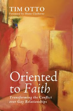 """ORIENTED TO FAITH (Transforming the Conflict over Gay Relationships; by Tim Otto; foreword by Shane Claiborne; Imprint: Cascade Books). Rather than embracing the conflict around gay relationships as an opportunity for the church to talk honestly about human sexuality, Christians continue to hurt one another with the same tired arguments that divide us along predictable political battle lines. If the world is to """"know that we are Christians by our love,"""" the church needs to discover better..."""