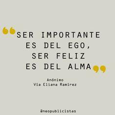 """""""Ser importante es del ego, ser feliz es del alma"""" Anónimo #frases"""
