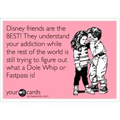 It's funny, because it;s true, but my Disney friends are my family. Tim and I have at least 5 dole whips while we are there, easily!
