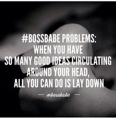 problems: When you have so many good ideas circuling around your head, all you can do is lay down! Business Motivation, Business Quotes, Business Tips, Love My Job, Like A Boss, Inspire Others, Inspire Me, Empowerment Quotes, Girl Empowerment