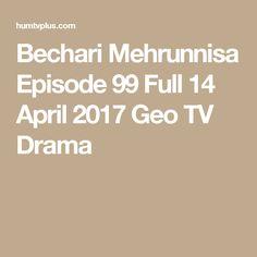 Bechari Mehrunnisa Episode 99 Full 14 April 2017 Geo TV Drama