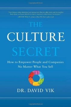 The Culture Secret: How to Empower People and Companies No Matter What You Sell by Dr. David Vik