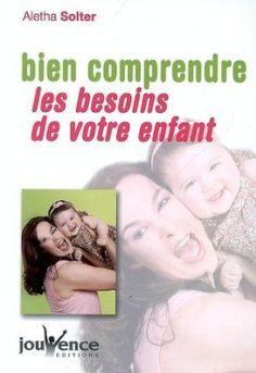 Bien comprendre les besoins de votre enfant: Amazon.fr: Aletha Solter, Jouvence: Livres