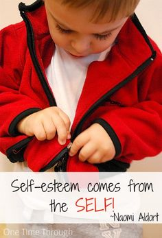 Self-esteem quote from Naomi Aldort.  Part of the Teaching Kids Independence: 2 Strategies that REALLY Work!!! post from One Time Through #parenting #kids