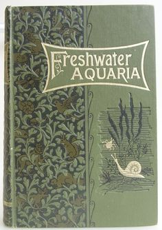 Fresh-Water Aquaria: Their Construction, Arrangement and Management With full information as to the best water-plants and livestock to be kept, how and where to obtain them, and how to keep them by Rev. Gregory C. [Climenson] Bateman, London: by L. Upcott Gill, 1904. 2nd edition, revised & enlarged - Beautiful Antique Books