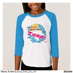 Thirst, To live T-Shirt