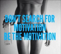 Don't search for motivation. BE THE MOTIVATION #Fitness #Workout #FIT…