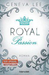 Royal Passion von Geneva Lee erschienen bei Blanvalet macht mich einfach süchtig. Ich will mehr und ich will es jetzt !!!!