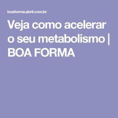 Veja como acelerar o seu metabolismo | BOA FORMA