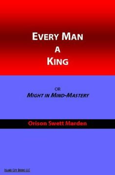 Every Man a King by Orison Swett Marden. $4.50. Publisher: Island City Books (August 27, 2010). 103 pages