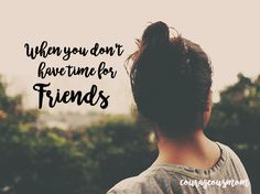 Do you ever feel like you just don& have for friends? As a mom, a wife, among many other things, I often times don& feel like I have time to have friends! I Dont Have Time, Just Don, Like You, Looking Back, Christian Quotes, Our Life, Parenting, Inspirational Quotes, Hindsight