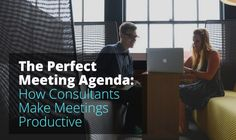 Consultants who come prepared have productive meetings. Those that don't, feel like they're missing something (yes, it's the agenda, they are missing : )