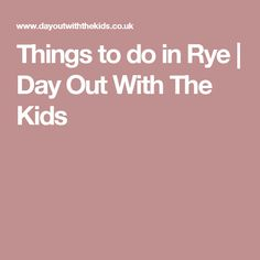 Things to do in Rye | Day Out With The Kids