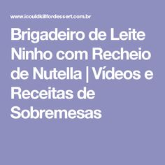 Brigadeiro de Leite Ninho com Recheio de Nutella   Vídeos e Receitas de Sobremesas
