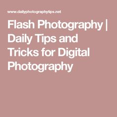 Flash Photography | Daily Tips and Tricks for Digital Photography