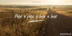 Paso a paso y beso a beso. #ConnieJett #bezoya, amor, romántico, frases románticas, frases de amor, enamórate, enamorados, paisaje
